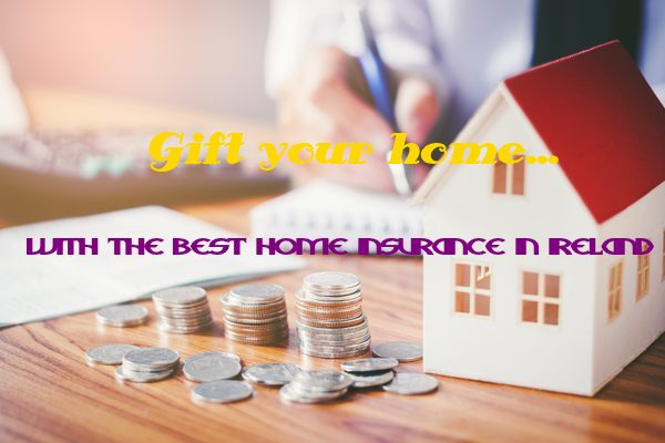 Your search ends here for a reasonable house insurance in Ireland .