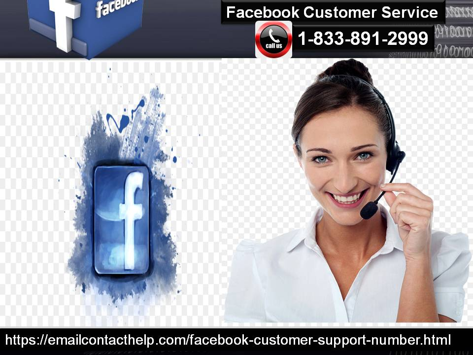 Magnificent Customer Care Can Be Availed At Facebook Customer Service Number 1-833-891-2999