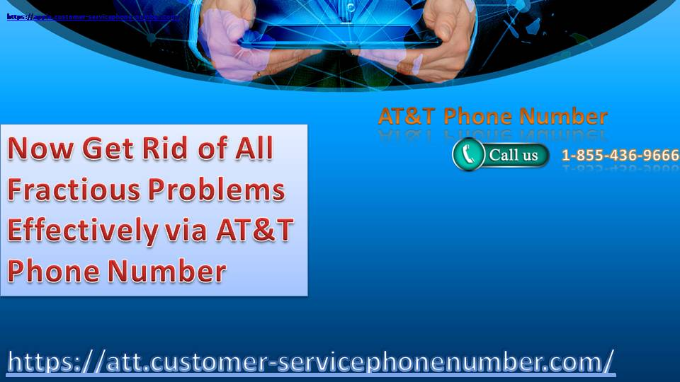 Now Get Rid of All Fractious Problems Effectively via AT&T Phone Number 1-855-436-9666