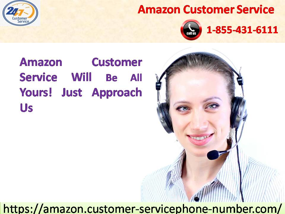 Amazon Customer Service 1-855-431-6111 Will Be All Yours! Just Approach Us