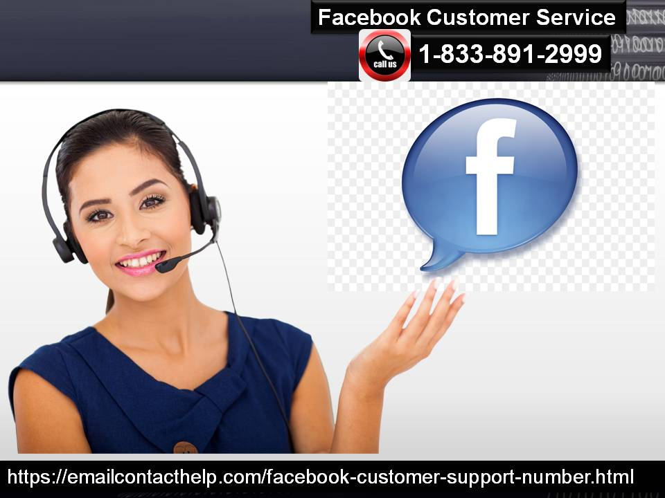 Facebook Customer Service Number 1-833-891-2999: A Way To Come Out Of Complex Hurdle