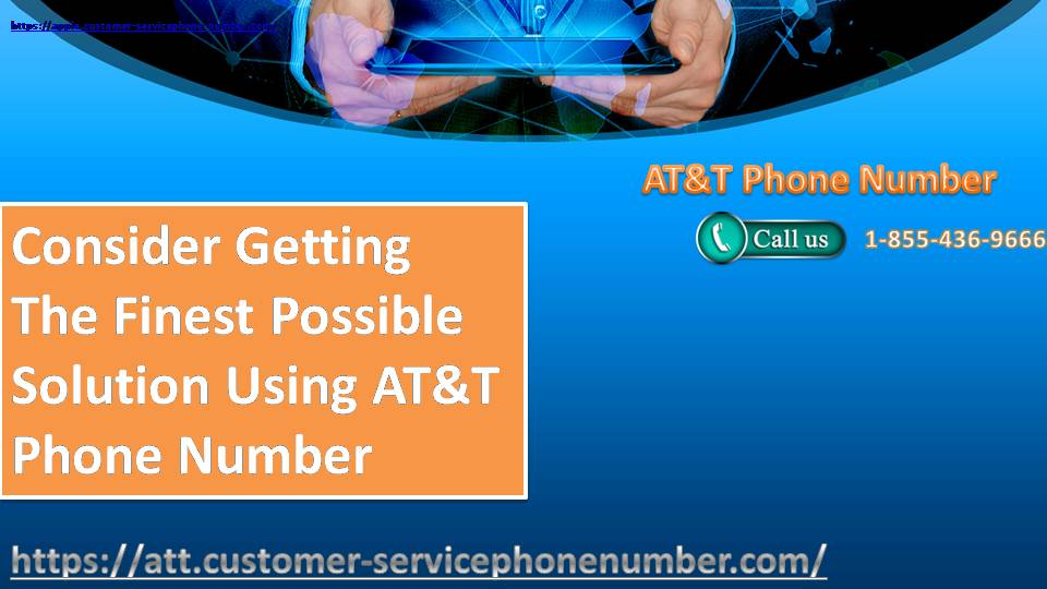 Consider Getting The Finest Possible Solution Using AT&T Phone Number  1-855-436-9666