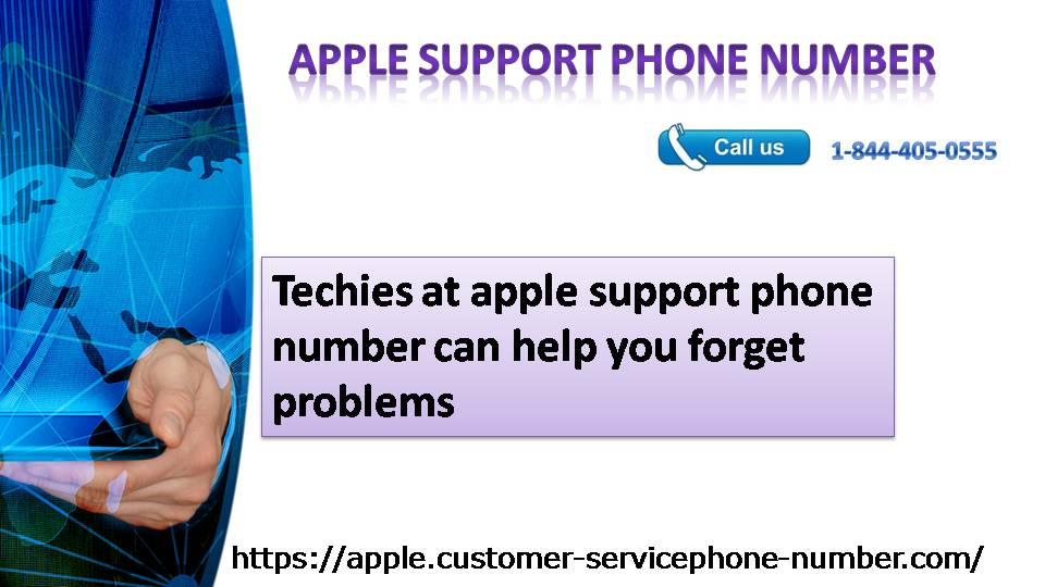 Techies at apple support phone number 1-844-405-0555 can help you forget problems